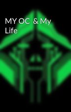 MY OC  & My Life by thenick5o