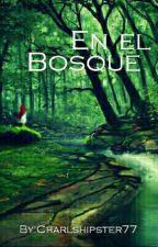 En el Bosque  by Charlshipster77