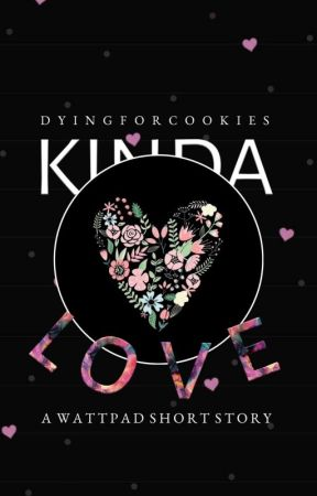 Kinda Love  by DyingForCookies