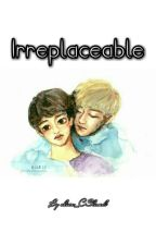 Irreplaceable by MarianaAlice612