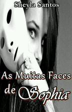 As Muitas Faces De Sophia (Em Revisão) by sheylaoliversantos