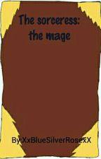 The sorceress- the mage (Slowly redoing) by XxBlueSilverRosexX