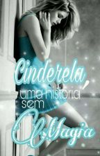 Cinderela, uma história sem magia. [HIATUS] by _heeyPankeka