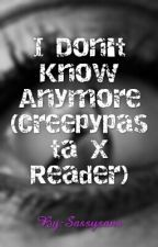 I Don't Know Anymore (Creepypasta X Reader) by Sassysans