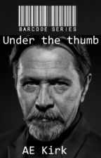 Barcode Series Book 6: Under the Thumb by AE_KIrk