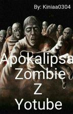 Apokalipsa Zombie z Youutube [zakończone] by Kinix0304