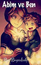 Abim ve Ben~Adrinette~Feligette(tamamlandı) by Beyzalady