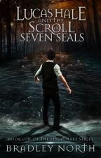 Lucas Hale and the Scroll of Seven Seals (The Lucas Hale Series, Book 1) by bradleynorth