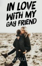In Love With My Gay Friend by whatsupmic