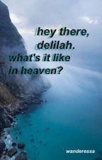 hey there, delilah. what's it like in heaven? by wanderessa