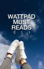 Wattpad Must Reads [On Hold] by OfficialEli