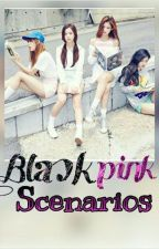 Black Pink Scenarios by AuthorWhoNeverNotice
