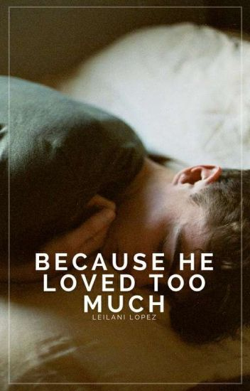 Because He Loved Too Much | #Wattys2017