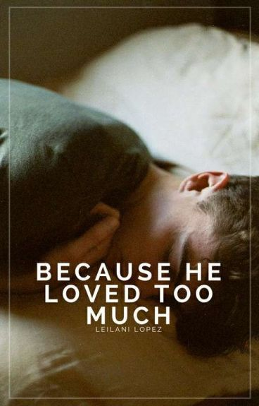Because He Loved Too Much | ✓ by ceraunophic