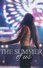 The Summer of Us by bratayley-