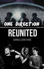 One Direction Reunited (ONE SHOT) by Iamniallsonething