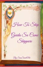 How to ship: Guida su come shippare  by SansSavedMe
