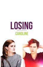 Losing Caroline by Ijustwantlove