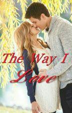 The Way I Love by ArtRay713