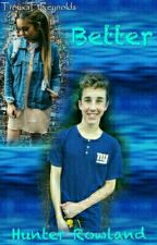 Better ⛅ Hunter Rowland [Book 2] by TrouxaFtReynolds
