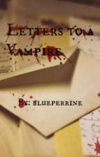 Letters To a Vampire by blueperrine