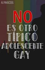 No es otro típico adolescente gay (EDITANDO) by AlpakaCool