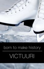 Born to Make History // Victuri by tsukkishi