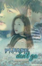 Please, Don't Go by riikanggiia23