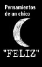 """Pensamientos De Un Chico """"Feliz"""" by Angel_Dark168"""