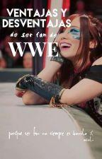 VENTAJAS y DESVENTAJAS de ser fan de WWE. by L-Brooke