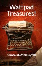Wattpad Treasures! by ChocolateMonkey786