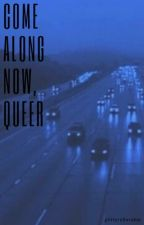 Come Along Now, Queer by vxnillagaskarth
