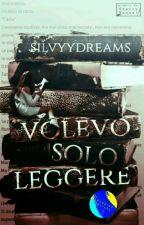 VOLEVO SOLO LEGGERE (Sospesa)  by Silvyydreams