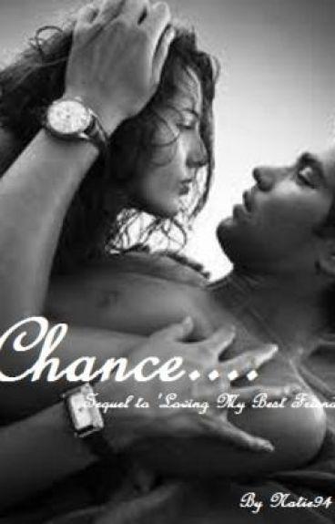 Chance - Sequel to 'Loving My Best Friend?! Uhhhhhh'