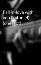Fall in-love with you (kathniel) (oneshot) by Kattylene