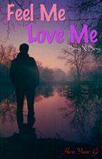 Feel Me Love Me ... by FlowerBoy1