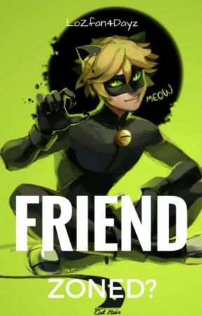 FRIEND ZONED? (Cat Noir x Reader) by LoZfan4Dayz