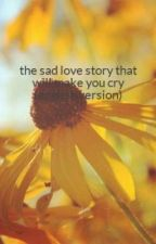 the sad love story that will make you cry (english version) by sheraherahhh