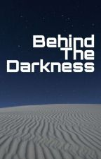 Behind The Darkness by Tetra_