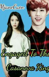 Engaged To The Casanova King by MjaneCuen