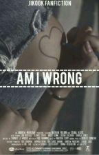 (Hiatus)Am i wrong ⭐Jikook⭐ by mitw_Jikook