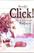 Click! My Cellphone Wallpaper by HumiGad