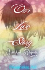Our Love Story (Individual Roleplays) by Dissapearing_Act