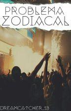 Problema Zodiacal  by DreamCatcher_13