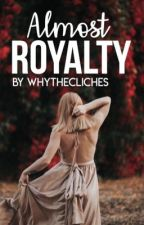 Almost Royalty by Whythecliches