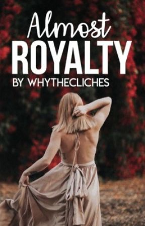 Almost Royalty [Wattys2017] by Whythecliches