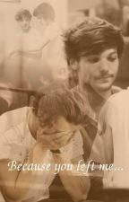Because you left me...♥ One Shot Larry Stylinson. by justkindahappen
