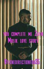 you complete me Zayn Malik love story by onedirectionfan35