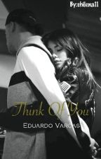 Think Of You [Edu Vargas y Tú] (Adaptada) by chilena11