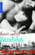 Amor entre bandidos ( Sem revisão) by thamyanjjos